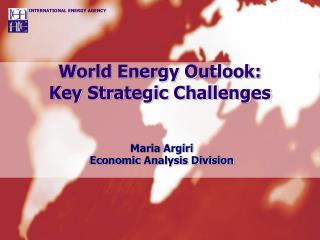 World Energy Outlook: Key Strategic Challenges