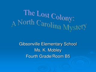 Gibsonville Elementary School Ms. K. Mobley Fourth Grade