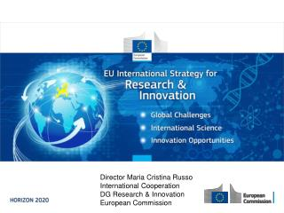 Director Maria Cristina Russo International Cooperation DG Research & Innovation