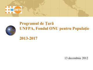 Programul de Ţară  UNFPA, Fondul ONU pentru Populaţie  2013-2017