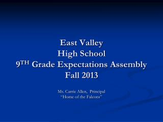 East Valley High School 9 TH  Grade Expectations Assembly Fall 2013