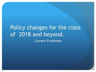 Policy changes for the class of  2018 and beyond.