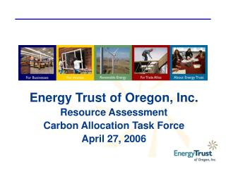 Energy Trust of Oregon, Inc. Resource Assessment Carbon Allocation Task Force  April 27, 2006