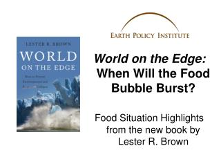 World on the Edge:  When Will the Food Bubble Burst?