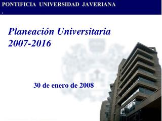 Planeaci�n Universitaria 2007-2016
