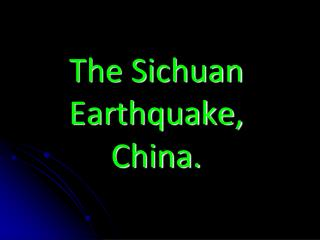 The Sichuan Earthquake, China.