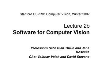 Stanford CS223B Computer Vision, Winter 2007 Lecture 2b  Software for Computer Vision