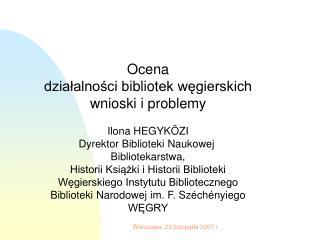 Ocena działalności b ibliot ek węgierskich wnioski i problemy Ilona HEGYKÖZI