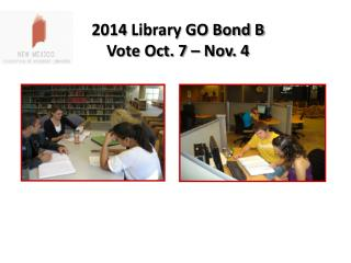 2014  Library GO Bond B Vote Oct. 7 – Nov. 4