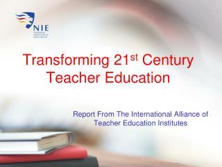 Transforming 21 st  Century Teacher Education