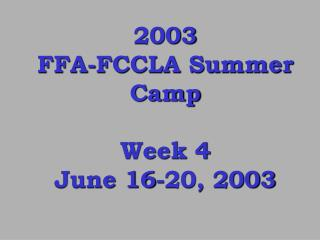 2003 FFA-FCCLA Summer Camp Week 4 June 16-20, 2003