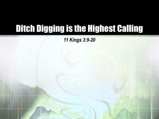 Ditch Digging is the Highest Calling