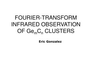 FOURIER-TRANSFORM INFRARED OBSERVATION OF Ge m C n  CLUSTERS