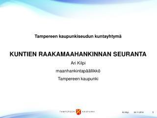 Tampereen kaupunkiseudun kuntayhtymä KUNTIEN RAAKAMAAHANKINNAN SEURANTA Ari Kilpi