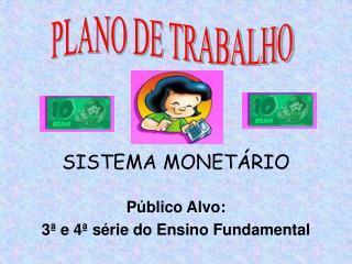 SISTEMA MONETÁRIO Público Alvo:  3ª e 4ª série do Ensino Fundamental