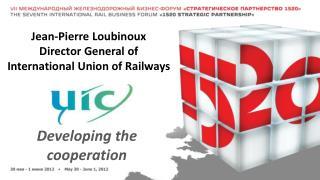 Jean-Pierre Loubinoux Director General of  International Union of Railways