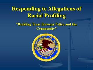 Responding to Allegations of Racial Profiling �Building Trust Between Police and the Community�