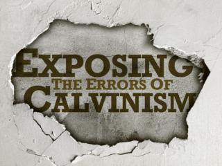 Exposing Calvinism