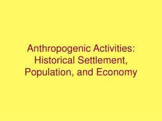 Anthropogenic Activities: Historical Settlement, Population, and Economy