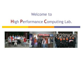 Welcome to H igh  P erformance  C omputing Lab.