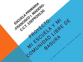 ESCUELA PRIMARIA  «FRANCISCO I. MADERO» C.C.T. 15EPR2913G