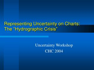 Representing Uncertainty on Charts:  The �Hydrographic Crisis�
