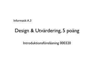 Design & Utvärdering, 5 poäng