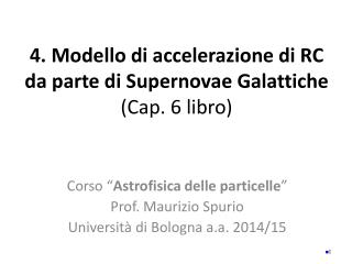 4. Modello di accelerazione di RC da parte di  Supernovae Galattiche (Cap. 6 libro)