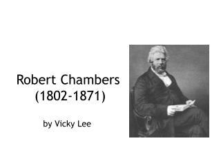 Robert Chambers  (1802-1871)
