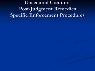 Part 5III&IV Unsecured Creditors Post-Judgment Remedies Specific Enforcement Procedures