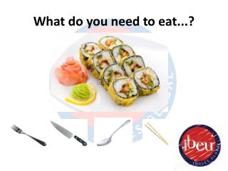 What  do  you need  to  eat ...?