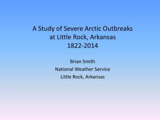 A Study of Severe Arctic Outbreaks  at Little Rock, Arkansas 1822-2014