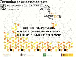 SESIONES INFORMATIVAS 2013:  SELECTIVIDAD, PREINSCRIPCIÓN Y SERVICIO