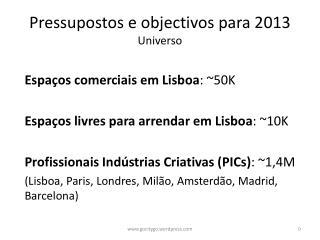 Pressupostos e objectivos para 2013 Universo