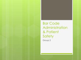Bar Code Administration & Patient Safety
