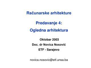 R ačunarske arhitekture Predavanje 4:  Ogledna arhitektura  Oktobar 2003 Doc. dr Novica Nosović
