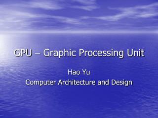 GPU   Graphic Processing Unit