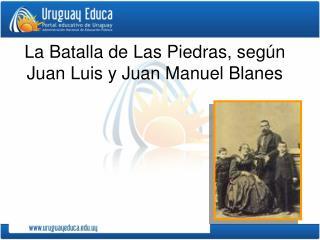 La Batalla de Las Piedras, según Juan Luis y Juan Manuel Blanes