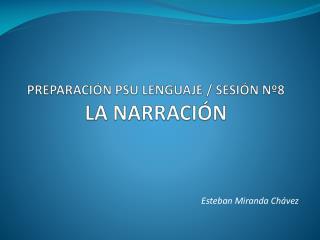 PREPARACIÓN PSU LENGUAJE / SESIÓN Nº8 LA NARRACIÓN
