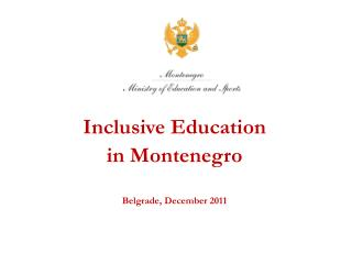 Inclusive Education in Montenegro Belgrade, December 2011