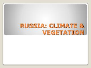 RUSSIA: CLIMATE & VEGETATION