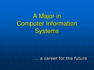 A Major in Computer Information Systems