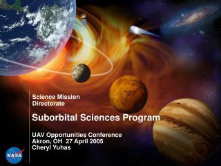 Suborbital Sciences Program UAV Opportunities Conference Akron, OH  27 April 2005  Cheryl Yuhas