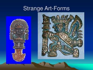Strange Art-Forms