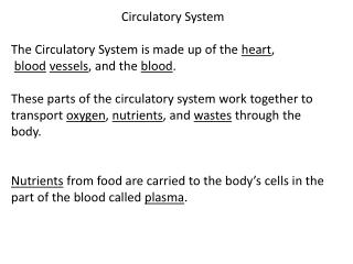 Circulatory System The Circulatory System is made up of the  heart ,