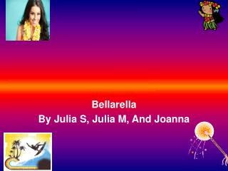 Bellarella By Julia S, Julia M, And Joanna