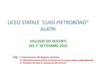 """LICEO STATALE  """"LUIGI PIETROBONO"""" ALATRI COLLEGIO DEI DOCENTI  DEL 1° SETTEMBRE 2010"""