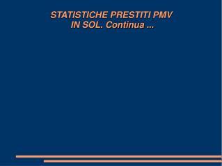 STATISTICHE PRESTITI PMV  IN SOL. Continua ...