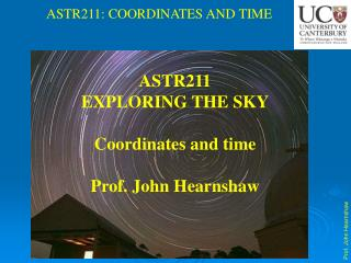 ASTR211 EXPLORING THE SKY Coordinates and time Prof. John Hearnshaw