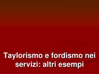 Taylorismo e fordismo nei servizi: altri esempi